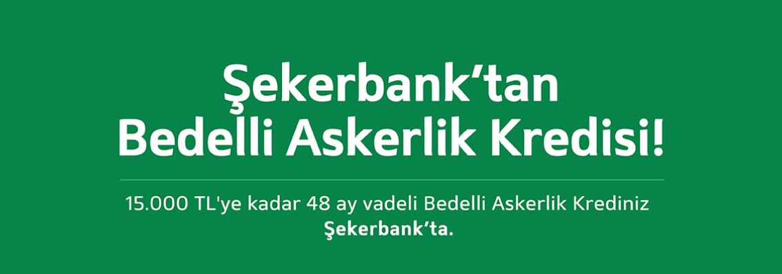 Şekerbank Bedelli Askerlik Kredisi