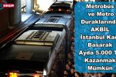 Metrobüs ve Metro Duraklarında AKBİL – İstanbul Kart Basarak Ayda 5.000 TL Kazanmak Mümkün