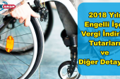 Kimler Engelli İşçi Statüsündedir ve 2018 Yılı Engelli Vergi İndirim Oranları Nedir?