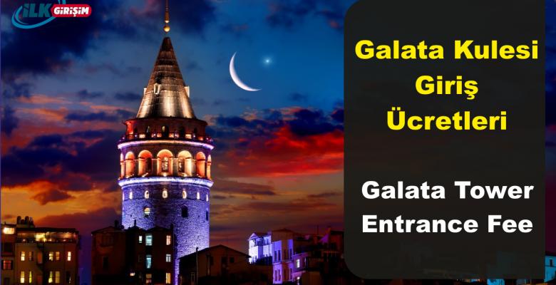 İstanbul Galata Kulesi Giriş Ücreti – Galata Tower Entrance Fee (2018)